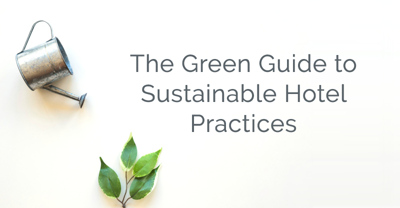 The Green Guide To Sustainable Hotel Practices